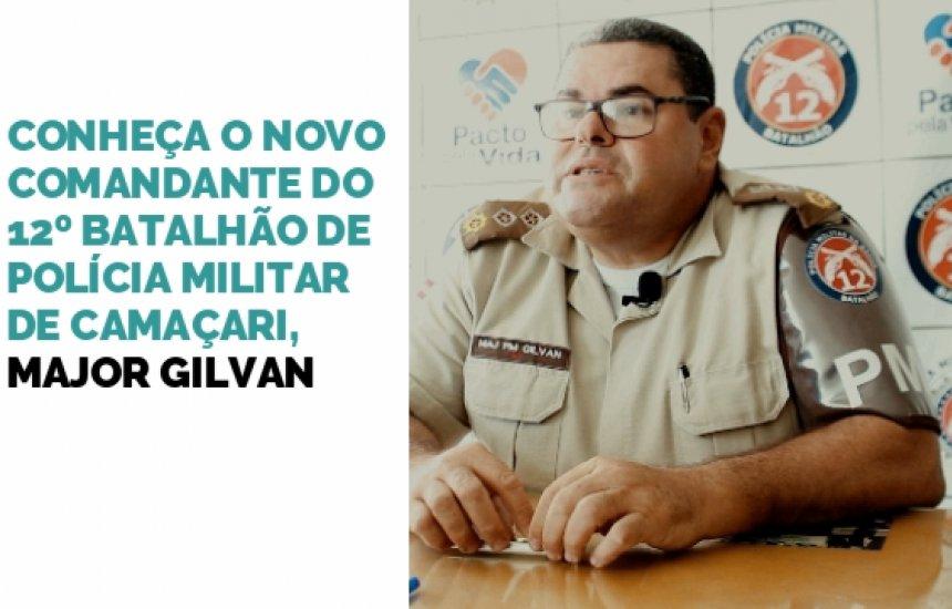"[""Vamos ser cirúrgicos contra o crime"", Major Gilvan, novo Comandante do 12ºBPM]"